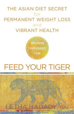 Feed Your Tiger: The Asian Diet Secret for Permanent Weight Loss and Vibrant Health - Hadady, Letha