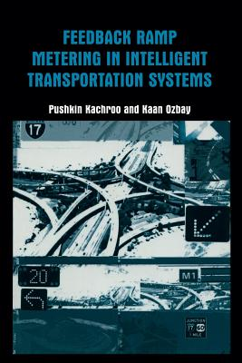 Feedback Ramp Metering in Intelligent Transportation Systems - Kachroo, Pushkin, and Ozbay, Kaan