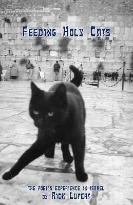 Feeding Holy Cats: The Poet's Experience In Israel - Lupert, Rick