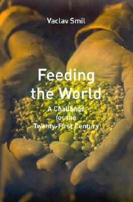 Feeding the World: A Challenge for the Twenty- First Century - Smil, Vaclav