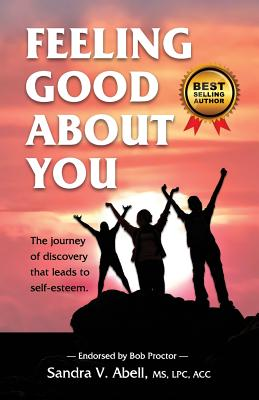 Feeling Good about You: The Journey of Discovery That Leads to Self-Esteem - Abell, Sandra V
