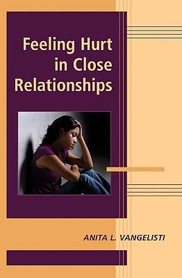 Feeling Hurt in Close Relationships - Vangelisti, Anita L, Dr. (Editor)