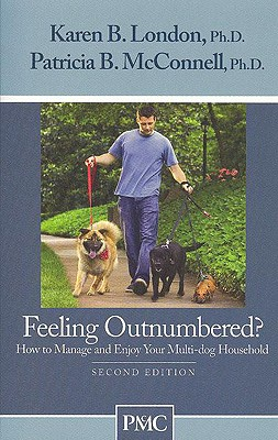 Feeling Outnumbered?: How to Manage and Enjoy Your Multi-Dog Household - London, Karen B, PhD, and McConnell, Patricia B, PH.D.