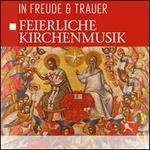 Feierliche Kirchenmusik: In Freude & Trauer