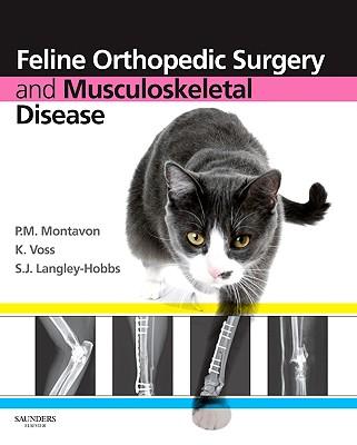 Feline Orthopedic Surgery and Musculoskeletal Disease - Montavon, P M (Editor), and Voss, Katja (Editor), and Langley-Hobbs, Sorrel J (Editor)