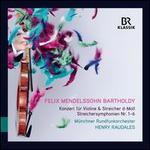 Felix Mendelssohn Bartholdy: Konzert für Violine & Streicher d-Moll; Stricher symphonien Nr. 1-6