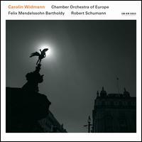 Felix Mendelssohn Bartholdy, Robert Schumann - Carolin Widmann (violin); Chamber Orchestra of Europe