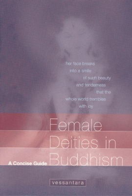 Female Deities in Buddhism: A Concise Guide - Vessantara (Tony McMahon)