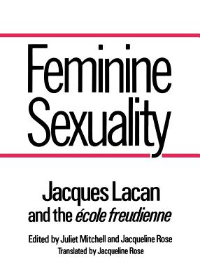 Feminine Sexuality: Jacques Lacan and the Ecole Freudienne - Lacan, Jacques, Professor, and Mithell, Juliet (Editor), and Mitchell, Juliet (Editor)