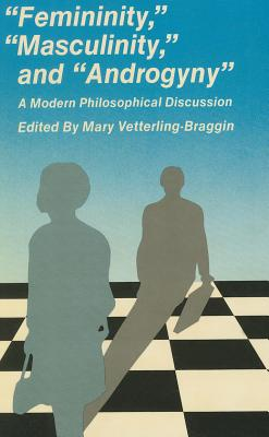 Femininity, Masculinity, and Androgyny: A Modern Philosophical Discussion - Betterling-Braggin, Mary (Editor)