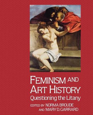 Feminism and Art History - Broude, Norma (Editor), and Garrard, Mary D (Editor), and Editors (Editor)