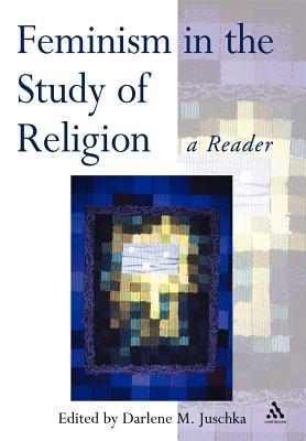 Feminism in the Study of Religion - Juschka, Darlene