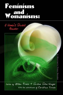 Feminisms and Womanisms: A Women's Studies Reader - Silva-Wayne, Susan (Editor), and Prince, Althea (Editor)