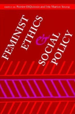 Feminist Ethics and Social Policy - Diquinzio, Patrice (Editor), and Young, Iris Marion (Editor)