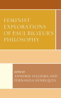 Feminist Explorations of Paul Ricoeur's Philosophy - Halsema, Annemie (Editor), and Henriques, Fernanda (Editor)