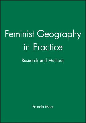 Feminist Geography in Practice: Research and Methods - Moss, Pamela (Editor)