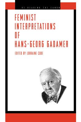 Feminist Interpretations of Hans-Georg Gadamer - Code, Lorraine (Editor), and Tuana, Nancy (Preface by)