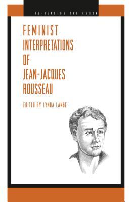 Feminist Interpretations of Jean-Jacques Rousseau - Lange, Lynda (Editor), and Tuana, Nancy (Preface by)