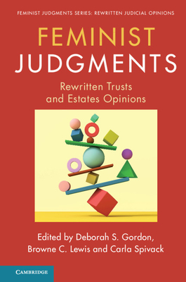 Feminist Judgments: Rewritten Trusts and Estates Opinions - Gordon, Deborah S (Editor), and Lewis, Browne C (Editor), and Spivack, Carla (Editor)