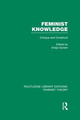 Feminist Knowledge: Critique and Construct - Gunew, Sneja (Editor)