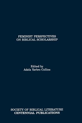 Feminist Perspectives on Biblical Scholarship - Collins, Adela Yarbro (Editor)