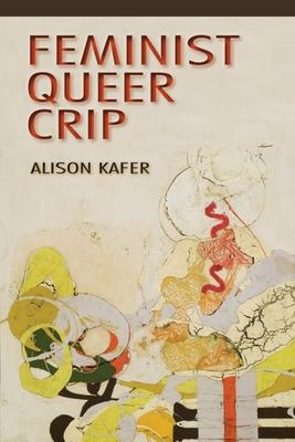 Feminist, Queer, Crip - Kafer, Alison