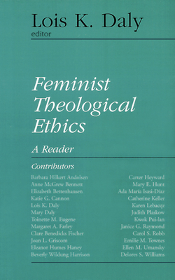 Feminist Theological Ethics: A Reader - Daly, Lois K (Editor)