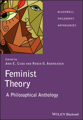 Feminist Theory: A Philosophical Anthology - Cudd, Ann (Editor), and Andreasen, Robin (Editor)
