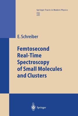 Femtosecond Real-Time Spectroscopy of Small Molecules and Clusters - Schreiber, Elmar