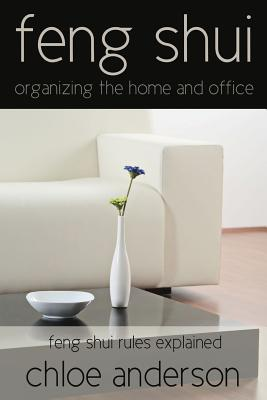 Feng Shui: Organizing the Home and Office Feng Shui Rules Explained - Anderson, Chloe