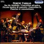 Ferenc Farkas: The Sly Students; Concertino all'antica; Piccola musica di concerto; Concertino IV