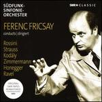Ference Fricsay conducts Rossini, Strauss, Kodály, Zimmermann, Honegger, Ravel
