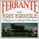 Ferrante & Kris Kringle (Wish You a Merry Christmas)