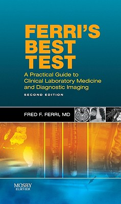 Ferri's Best Test: A Practical Guide to Laboratory Medicine and Diagnostic Imaging - Ferri, Fred F, M.D.