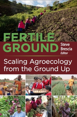 Fertile Ground: Scaling Agroecology from the Ground Up - Brescia, Steve