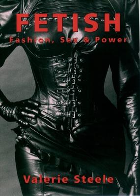 Fetish: Fashion, Sex & Power - Steele, Valerie