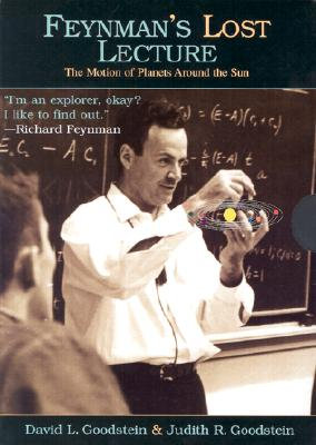 Feynman's Lost Lecture: The Motion of Planets Around the Sun - Goodstein, David, and Feynman, Carl, and Feynman, Richard P