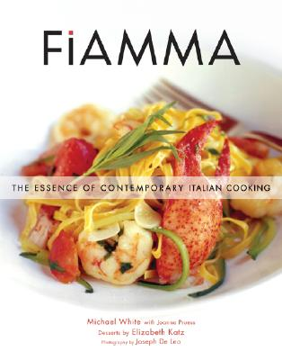 Fiamma: The Essence of Contemporary Italian Cooking - White, Michael, and De Leo, Joseph (Photographer), and Pruess, Joanna
