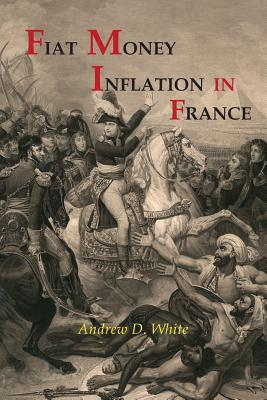 Fiat Money Inflation in France - White, Andrew Dickson