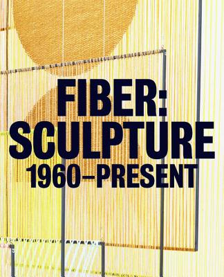 Fiber: Sculpture 1960-Present - Porter, Jenelle, and Adamson, Glenn (Contributions by), and Smith, Tai (Contributions by)
