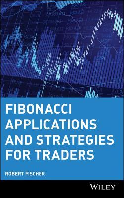 Fibonacci Applications and Strategies for Traders - Fischer, Robert