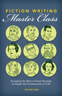Fiction Writing Master Class: Emulating the Work of Great Novelists to Master the Fundamentals of Craft - Cane, William