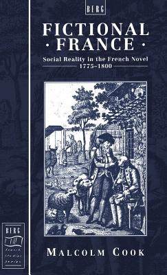 Fictional France: Social Reality in the French Novel, 1775-1800 - Cook, Malcolm
