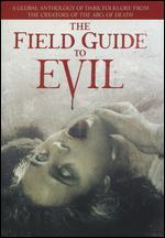 Field Guide to Evil - Agnieszka Smoczynska; Ashim Ahluwalia; Calvin Reeder; Can Evrenol; Katrin Gebbe; Peter Strickland; Severin Fiala; Veronika Franz; Yannis Veslemes