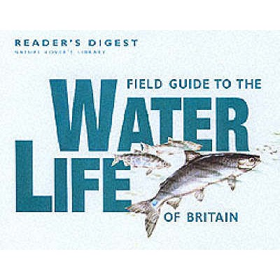 Field Guide to the Water Life of Britain - Reader's Digest