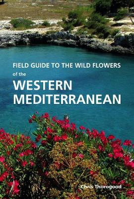 Field Guide to the Wild Flowers of the Western Mediterranean: A Guide to the Native Plants of Andalucia - Thorogood, Chris