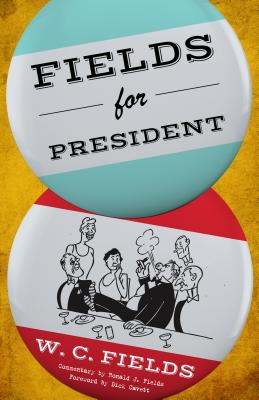 Fields for President - Fields, W C, and Cavett, Dick (Foreword by)