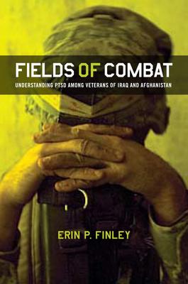 Fields of Combat: Understanding Ptsd Among Veterans of Iraq and Afghanistan - Finley, Erin P