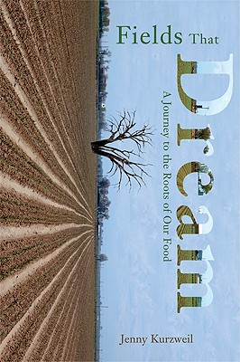 Fields That Dream: Journey to the Roots of Our Food - Kurzweil, Jenny