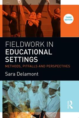 Fieldwork in Educational Settings: Methods, pitfalls and perspectives - Delamont, Sara